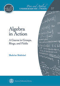 Algebra in Action: A Course in Groups, Rings, and Fields by Shahriar Shahriari