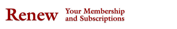 Renew Your Membership and Subscriptions