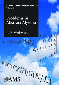 Problems in Abstract Algebra by A.R. Wadsworth