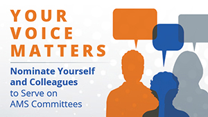 Your voice matters. Nominate yourself and colleagues to serve on AMS committees.