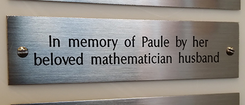 Donor Wall plaque: In memory of Paule by her beloved mathematician husband