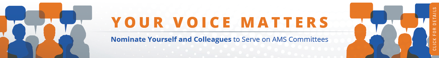 Your voice matters. Nominate yourself or colleagues to serve on AMS committees