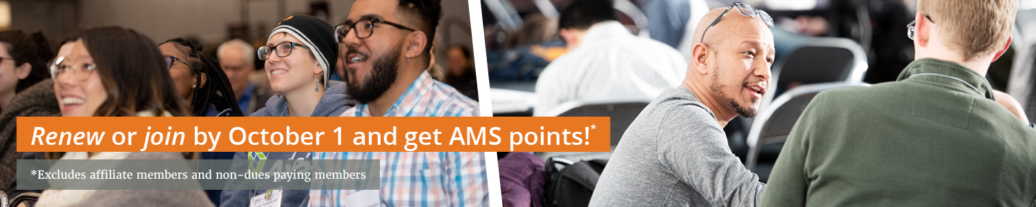 Renew or join by October 1 and get AMS points! Excluding Affiliate and non-dues paying members