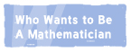 Who Wants to Be A Mathematician